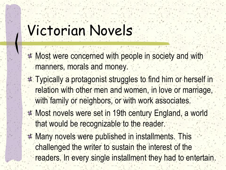 Victorian Novels Most were concerned with people in society and with manners, morals and money.