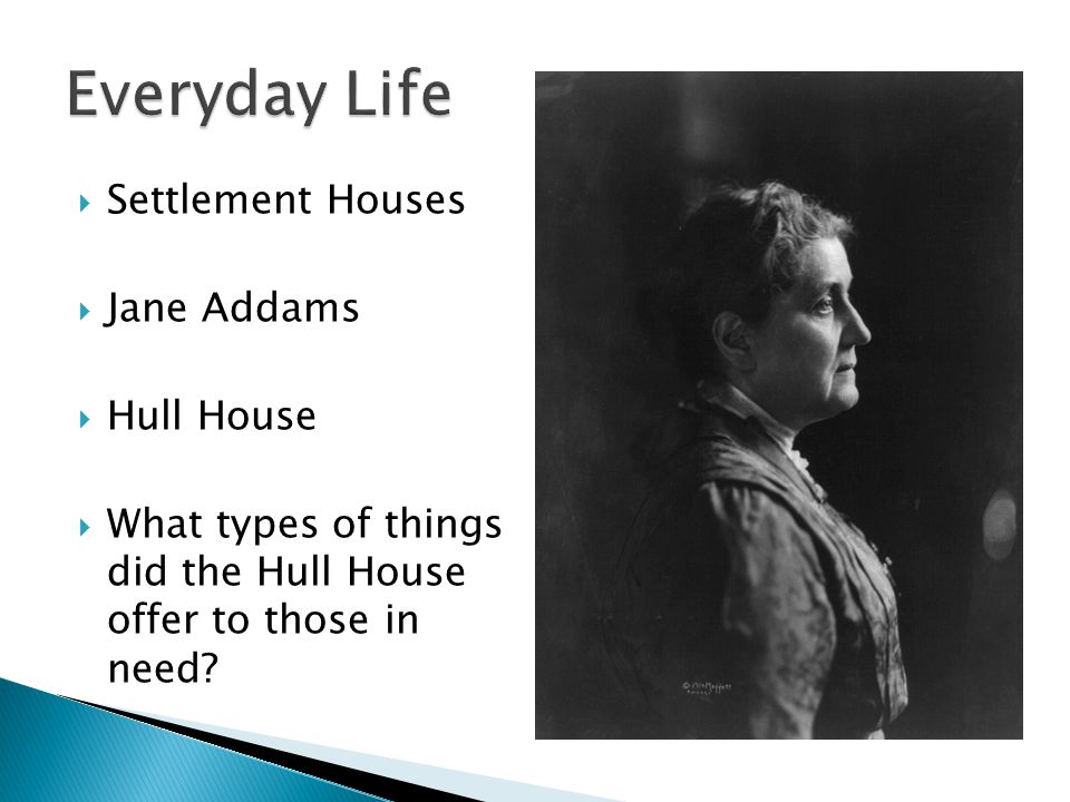 Everyday Life Settlement Houses Jane Addams Hull House