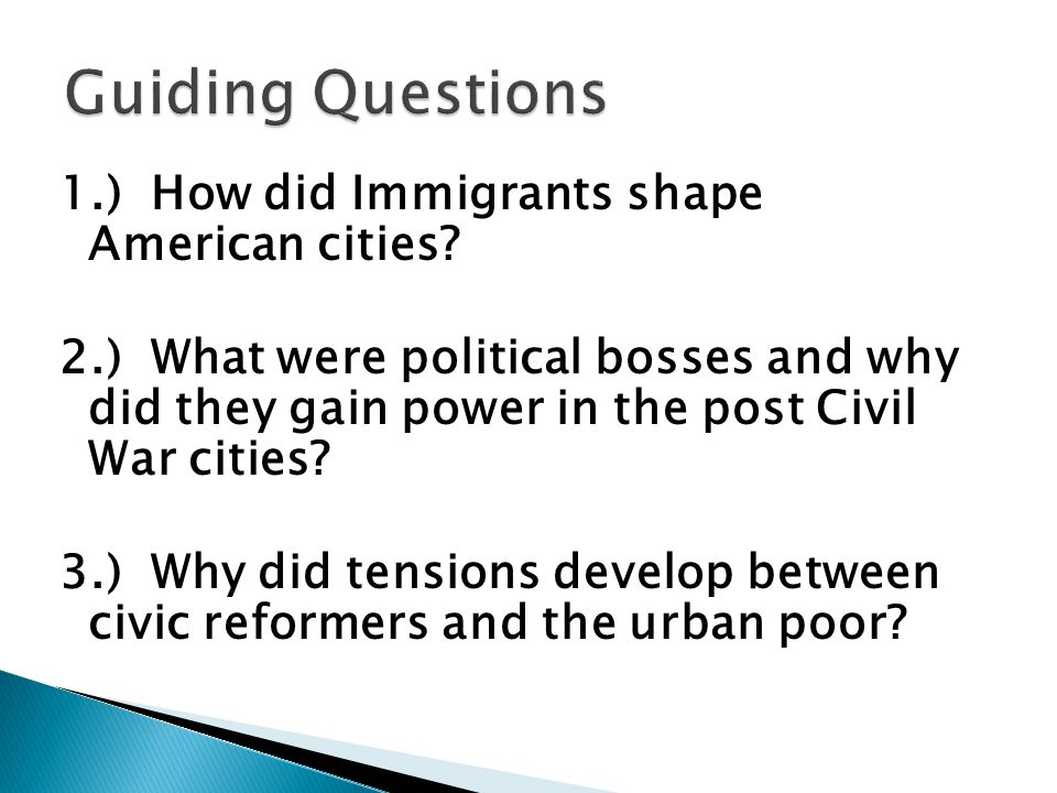 Guiding Questions 1.) How did Immigrants shape American cities