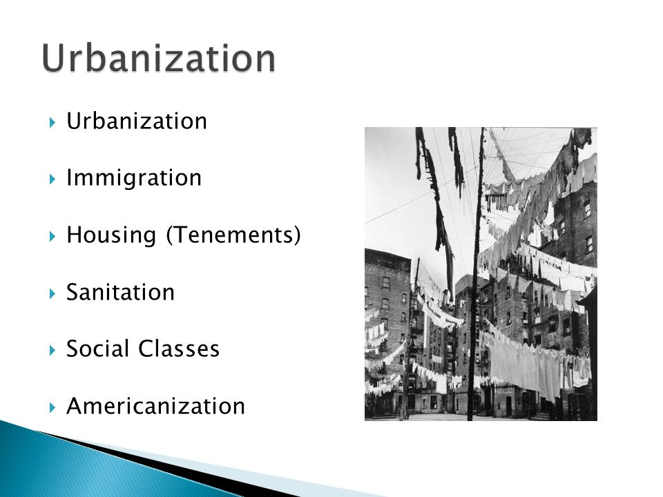Urbanization Urbanization Immigration Housing (Tenements) Sanitation