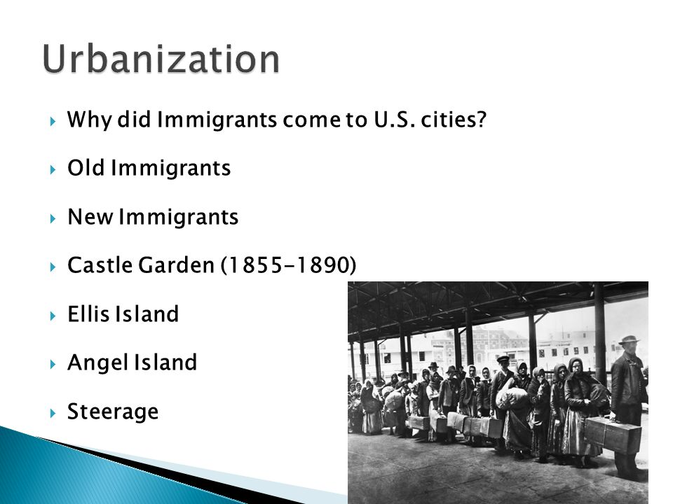 Urbanization Why did Immigrants come to U.S. cities Old Immigrants