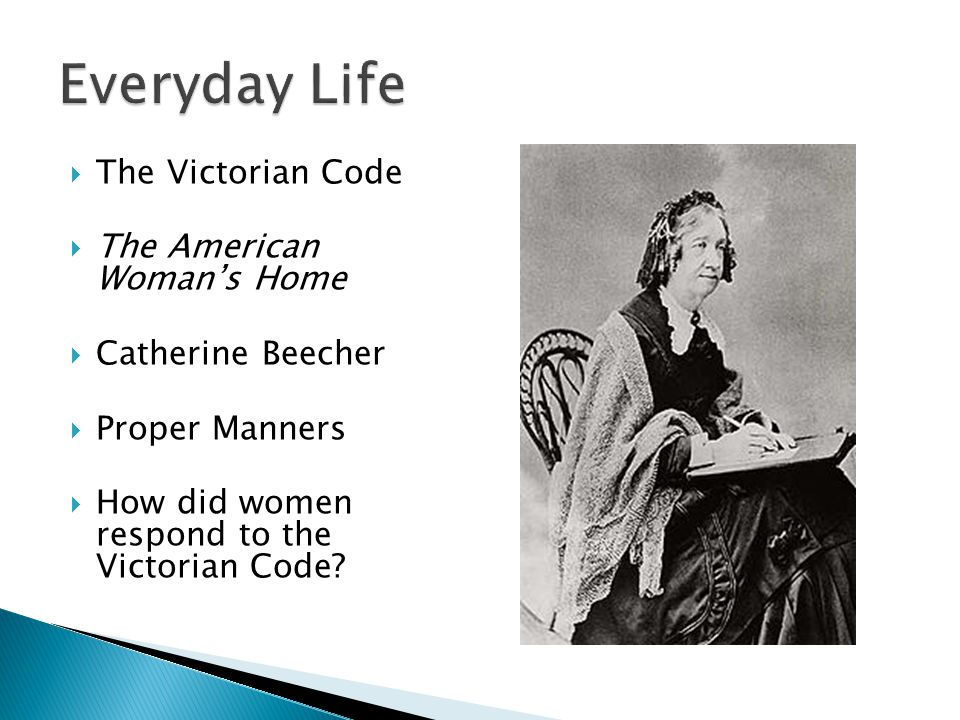 Everyday Life The Victorian Code The American Woman's Home