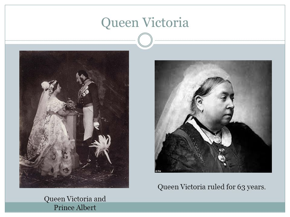 Queen Victoria Queen Victoria ruled for 63 years. Queen Victoria and