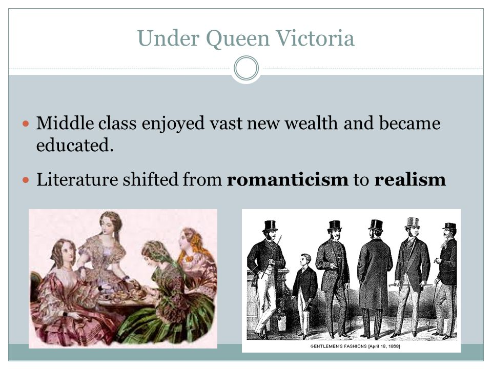 Under Queen Victoria Middle class enjoyed vast new wealth and became educated.