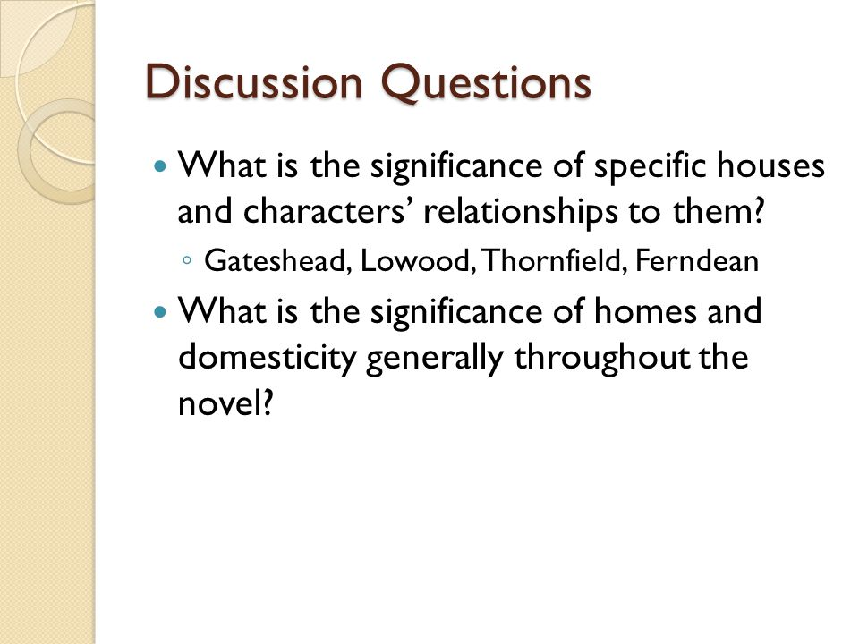 Discussion Questions What is the significance of specific houses and characters' relationships to them