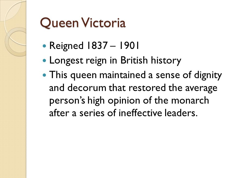 Queen Victoria Reigned 1837 – 1901 Longest reign in British history