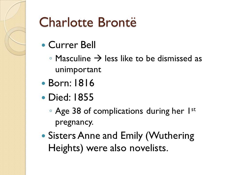 Charlotte Brontë Currer Bell Born: 1816 Died: 1855