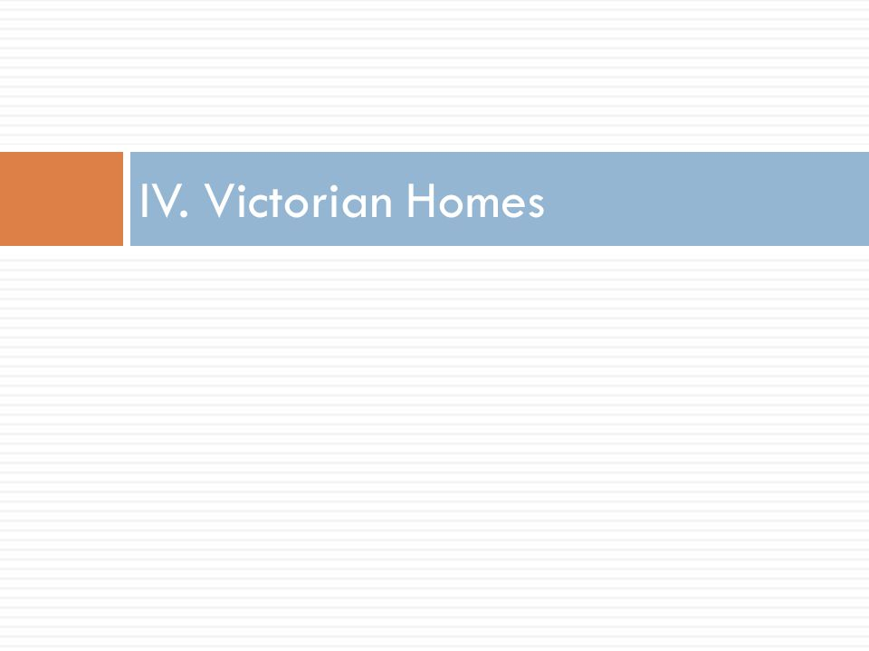 IV. Victorian Homes