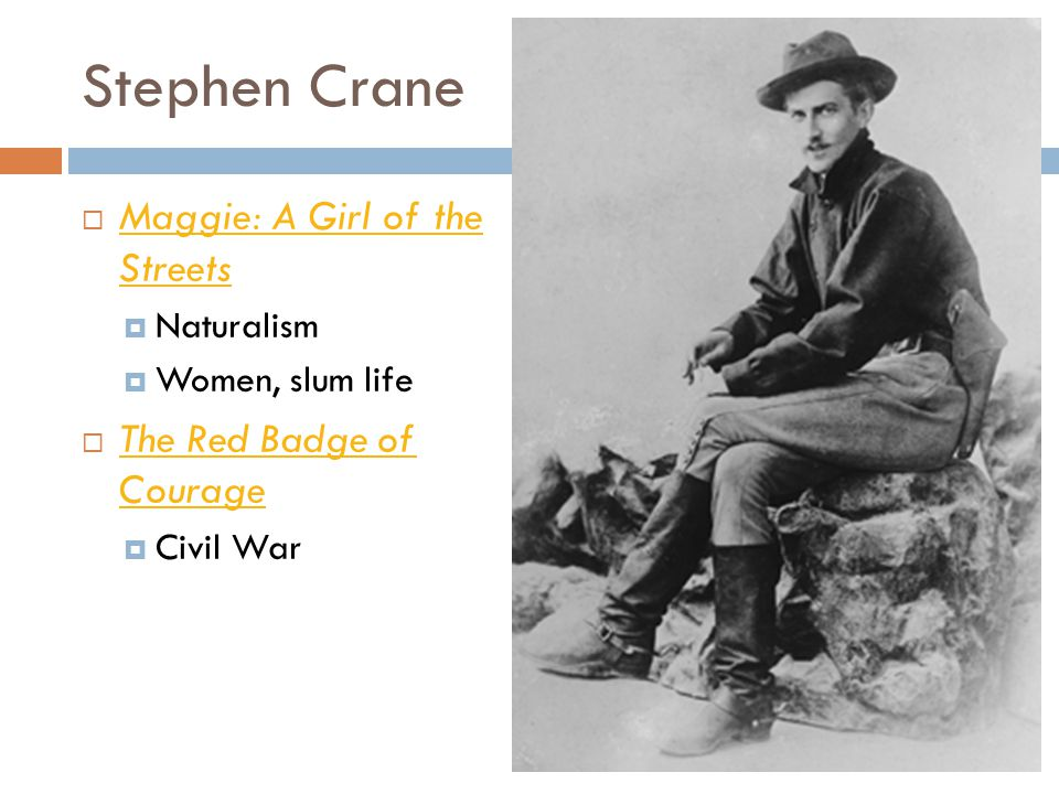 Stephen Crane Maggie: A Girl of the Streets The Red Badge of Courage
