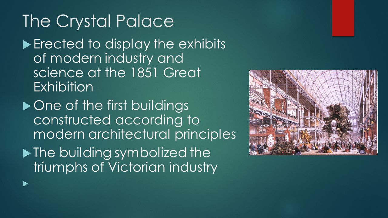 The Crystal Palace Erected to display the exhibits of modern industry and science at the 1851 Great Exhibition.