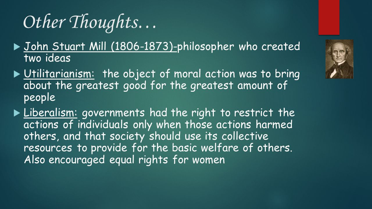 Other Thoughts… John Stuart Mill (1806-1873)-philosopher who created two ideas.