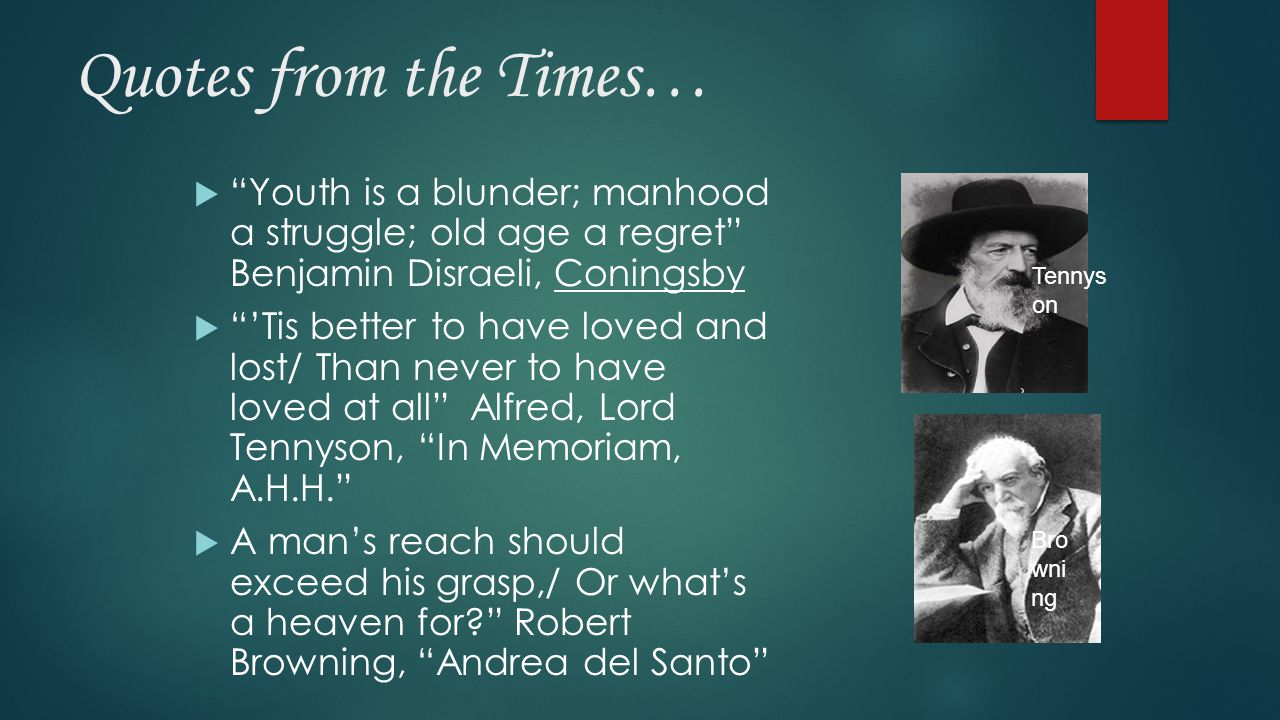 Quotes from the Times… Youth is a blunder; manhood a struggle; old age a regret Benjamin Disraeli, Coningsby.