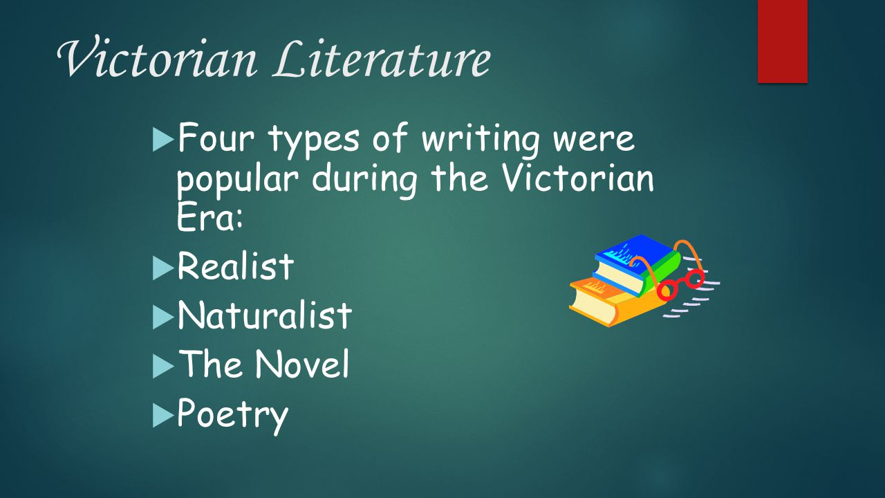 Victorian Literature Four types of writing were popular during the Victorian Era: Realist. Naturalist.