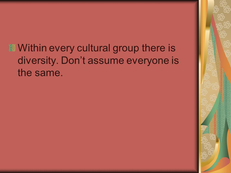 Within every cultural group there is diversity
