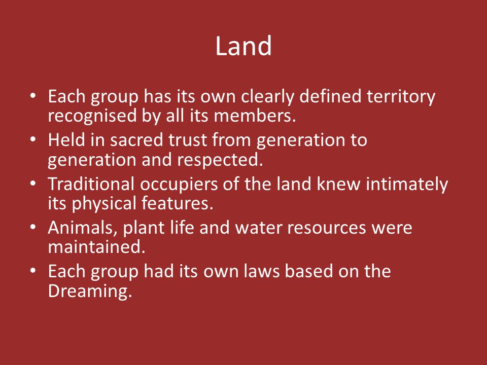Land Each group has its own clearly defined territory recognised by all its members.
