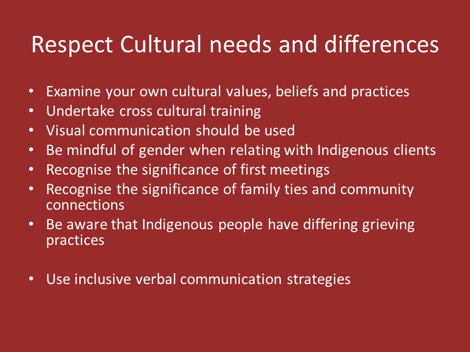 Respect Cultural needs and differences