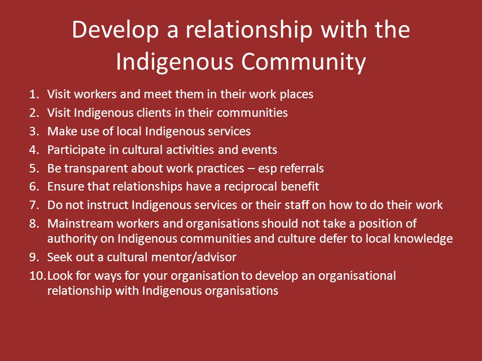 Develop a relationship with the Indigenous Community