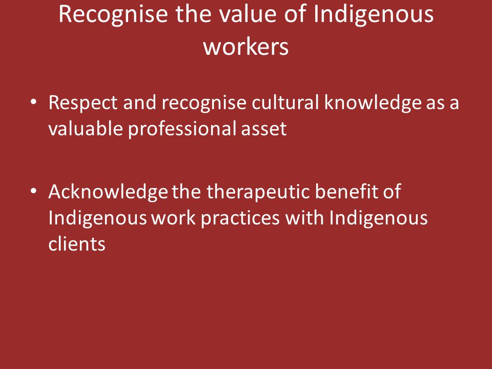 Recognise the value of Indigenous workers