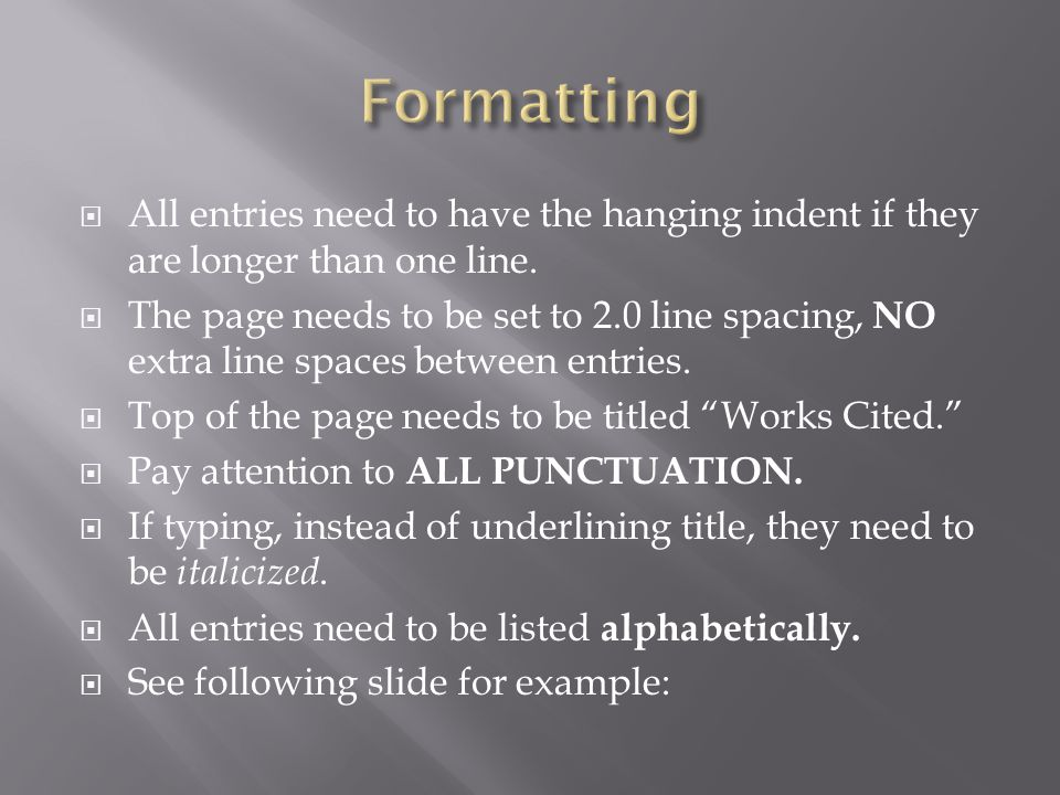 Formatting All entries need to have the hanging indent if they are longer than one line.
