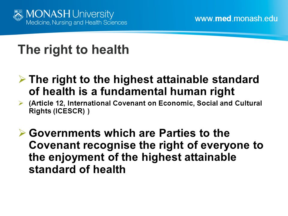 The right to health The right to the highest attainable standard of health is a fundamental human right.