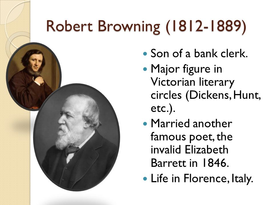 Robert Browning (1812-1889) Son of a bank clerk.