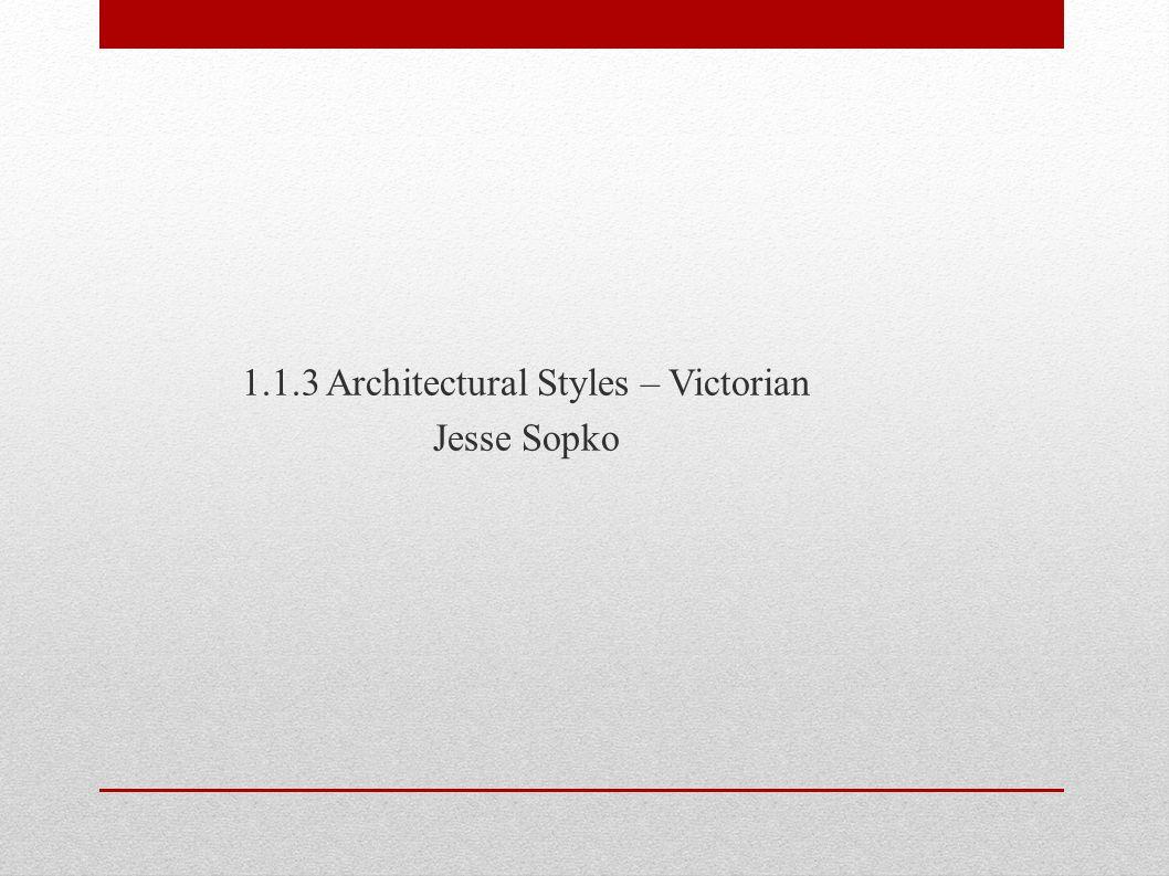 1.1.3 Architectural Styles – Victorian Jesse Sopko