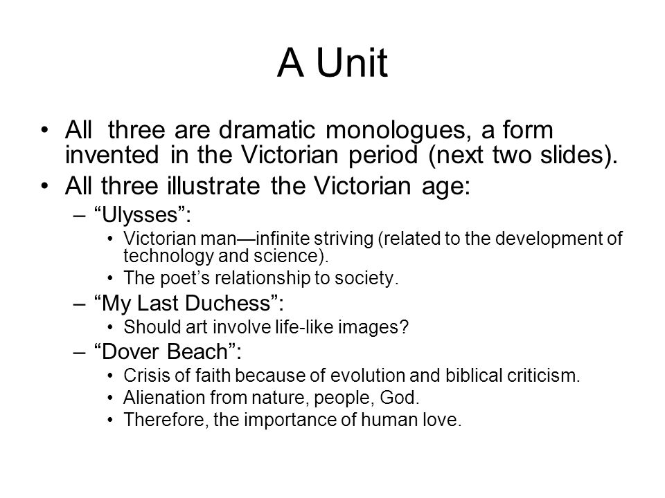 A Unit All three are dramatic monologues, a form invented in the Victorian period (next two slides).
