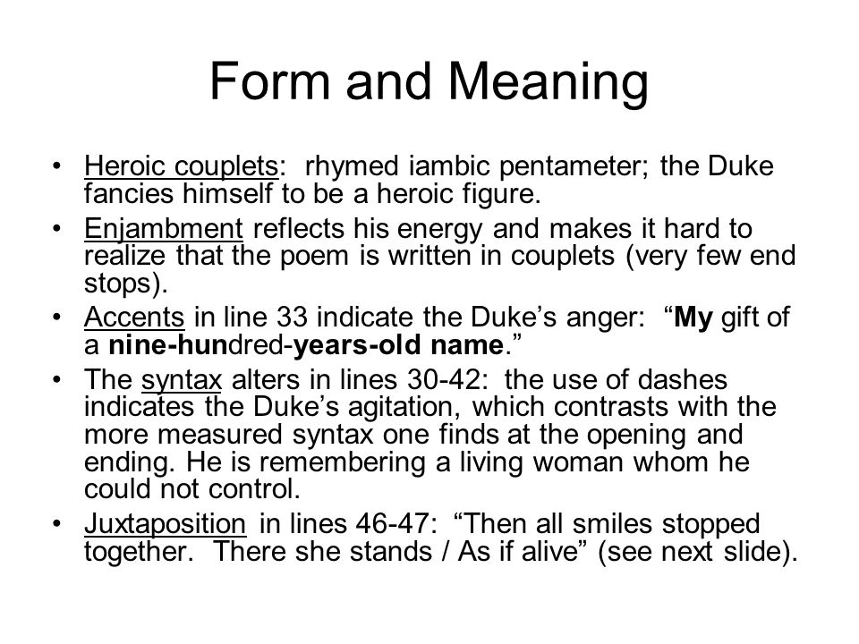 Form and Meaning Heroic couplets: rhymed iambic pentameter; the Duke fancies himself to be a heroic figure.