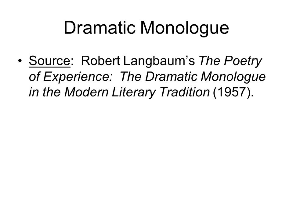 Dramatic Monologue Source: Robert Langbaum's The Poetry of Experience: The Dramatic Monologue in the Modern Literary Tradition (1957).
