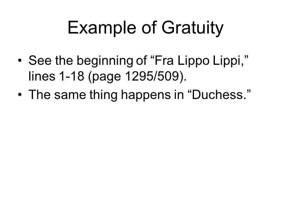 Example of Gratuity See the beginning of Fra Lippo Lippi, lines 1-18 (page 1295/509).