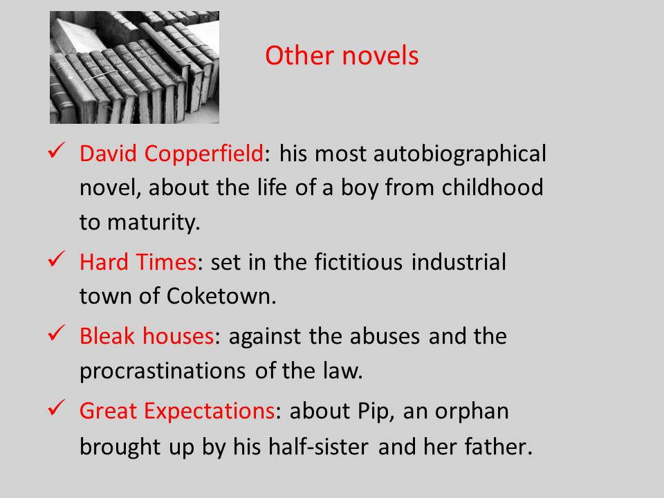Other novels David Copperfield: his most autobiographical novel, about the life of a boy from childhood to maturity.