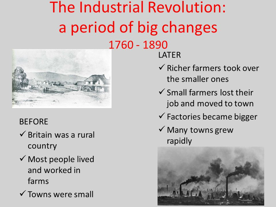 The Industrial Revolution: a period of big changes 1760 - 1890