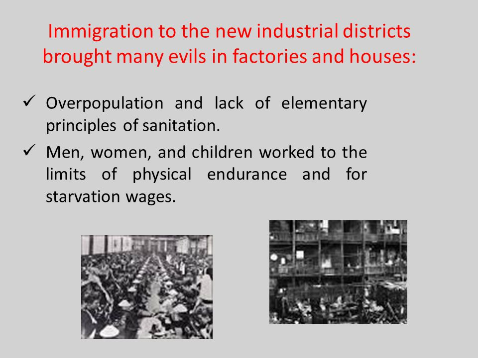 Immigration to the new industrial districts brought many evils in factories and houses: