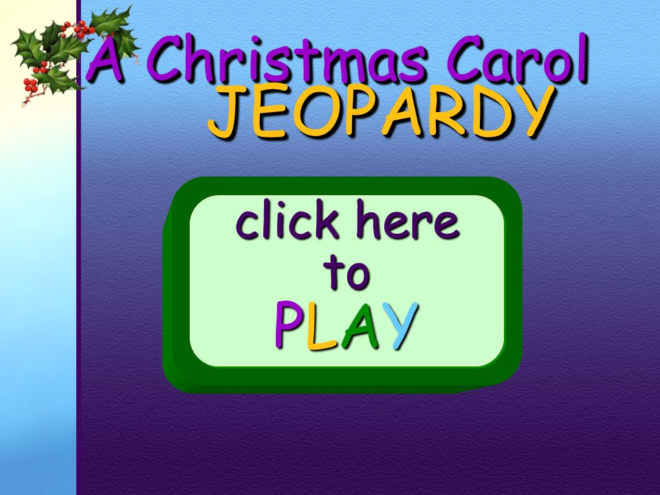 Jeopardy a christmas carol click here to play ppt download jeopardy a christmas carol click here to play pronofoot35fo Choice Image