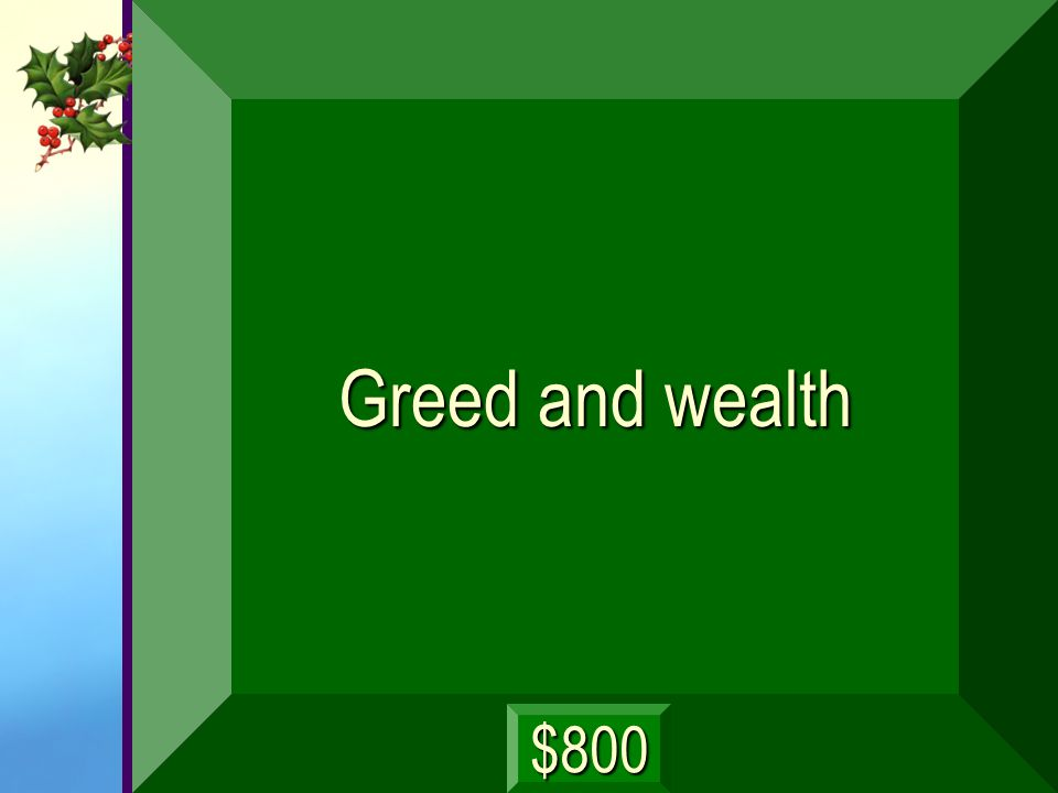 Greed and wealth $800
