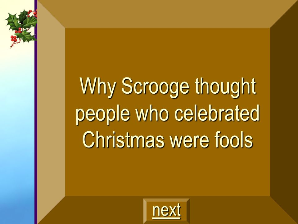 Why Scrooge thought people who celebrated Christmas were fools