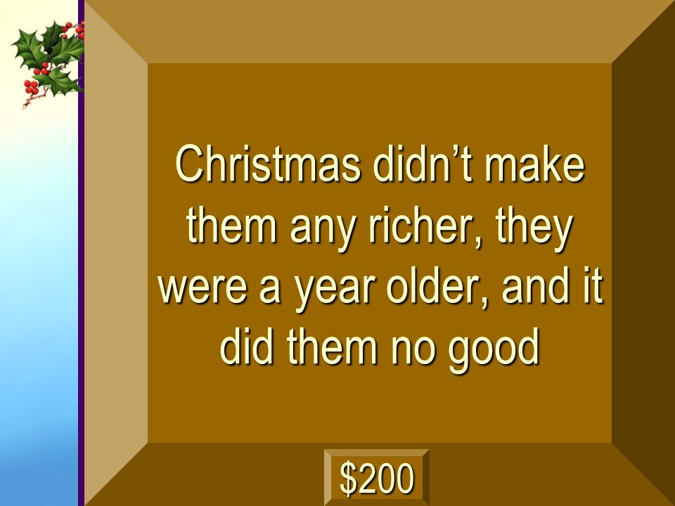 Christmas didn't make them any richer, they were a year older, and it did them no good