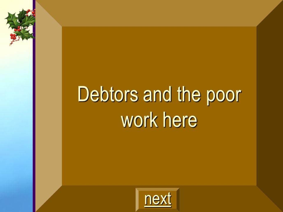 Debtors and the poor work here