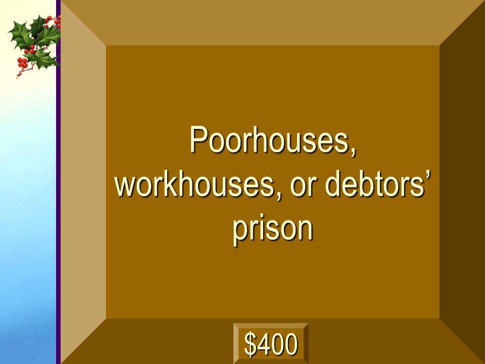 Poorhouses, workhouses, or debtors' prison