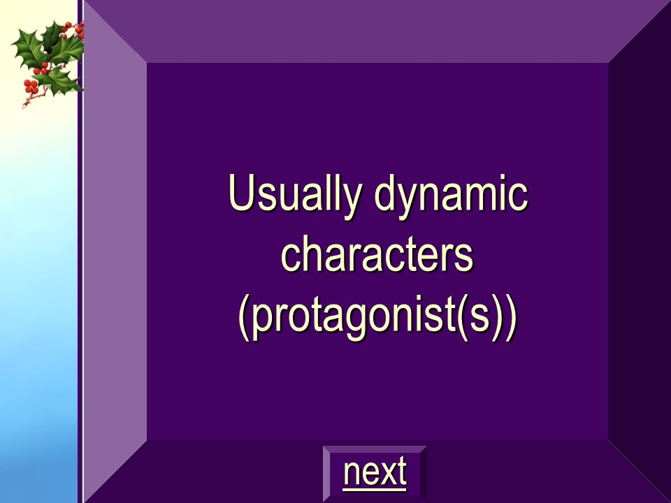 Usually dynamic characters (protagonist(s))