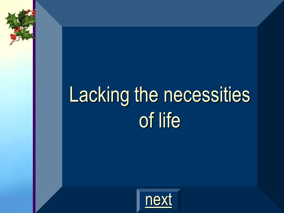 Lacking the necessities of life