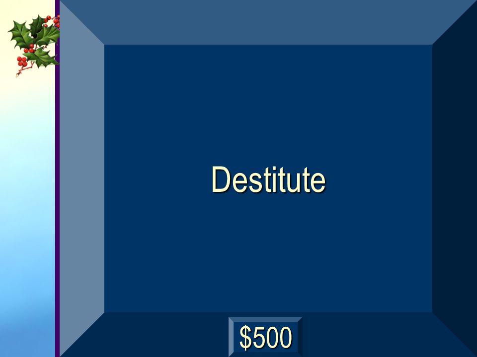 Destitute $500