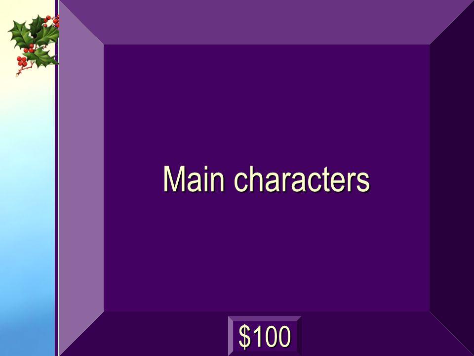 Main characters $100