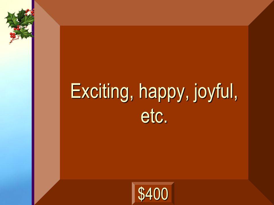Exciting, happy, joyful, etc.