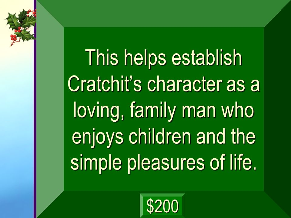 This helps establish Cratchit's character as a loving, family man who enjoys children and the simple pleasures of life.
