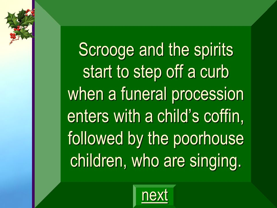 Scrooge and the spirits start to step off a curb when a funeral procession enters with a child's coffin, followed by the poorhouse children, who are singing.