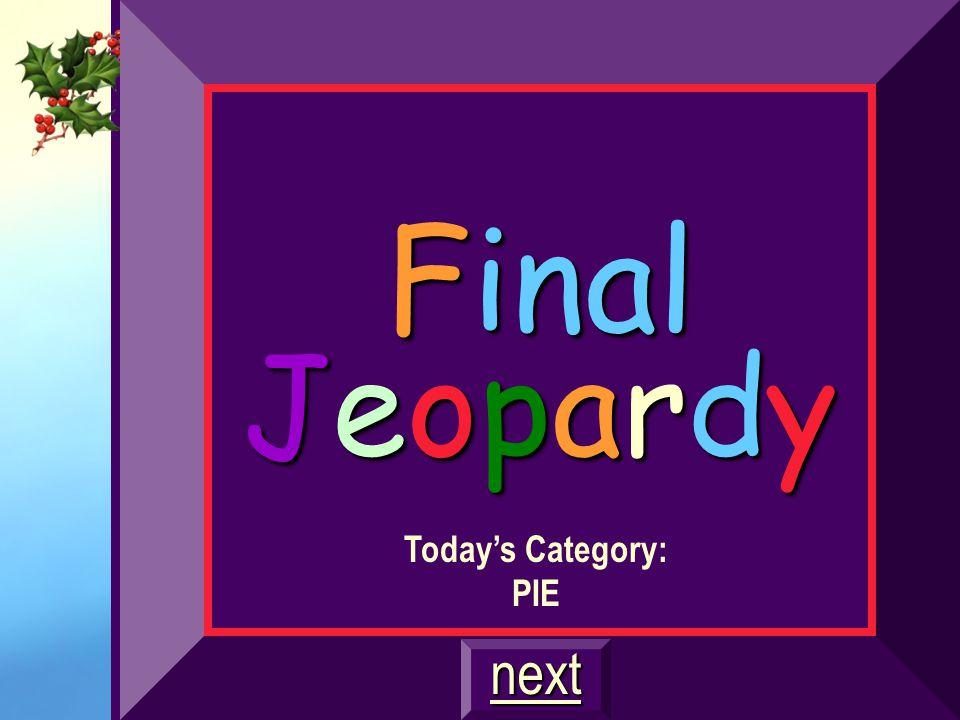 Final Jeopardy Today's Category: PIE next