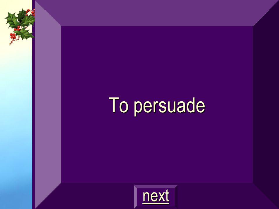 To persuade next