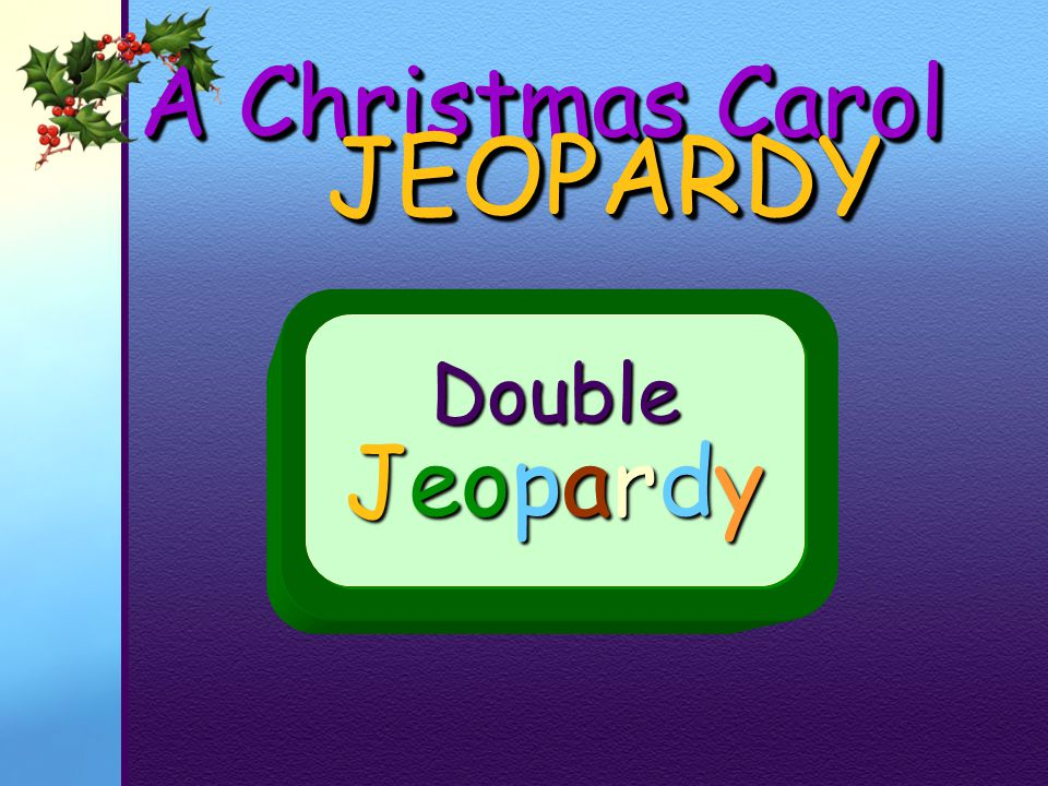 A Christmas Carol JEOPARDY Double Jeopardy