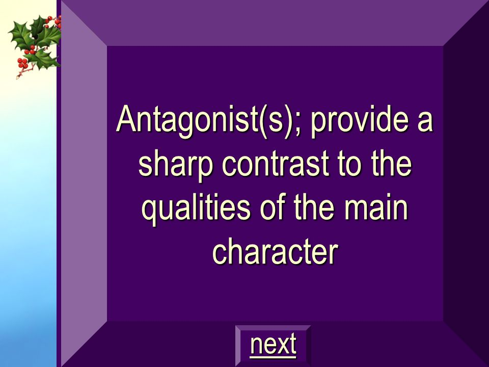 Antagonist(s); provide a sharp contrast to the qualities of the main character